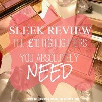 THE £10 HIGHLIGHTERS YOU ABSOLUTELY NEED // SLEEK REVIEW!