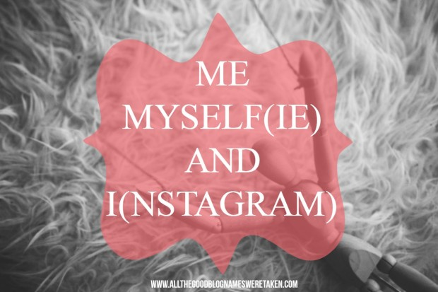 ME MYSELFIE AND INSTAGRAM
