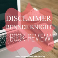 IT'S BEEN A WHILE SINCE I READ A BOOK, BUT THIS ONE WAS GREAT - DISCLAIMER // RENEE KNIGHT